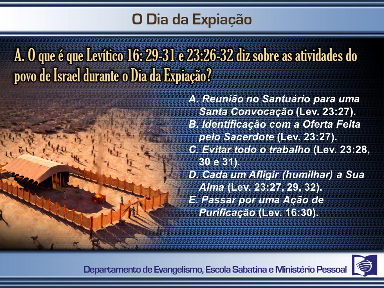 A. Reunião no Santuário para uma Santa Convocação (Lev. 23:27).