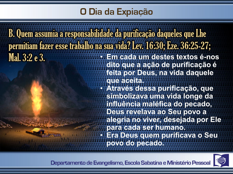 Em cada um destes textos é-nos dito que a ação de purificação é feita por Deus, na vida daquele que aceita.