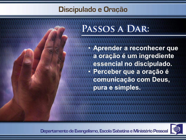 Aprender a reconhecer que a oração é um ingrediente essencial no discipulado.