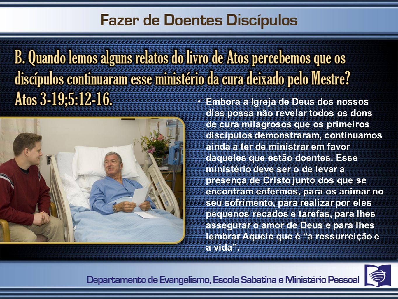 Embora a Igreja de Deus dos nossos dias possa não revelar todos os dons de cura milagrosos que os primeiros discípulos demonstraram, continuamos ainda a ter de ministrar em favor daqueles que estão doentes.