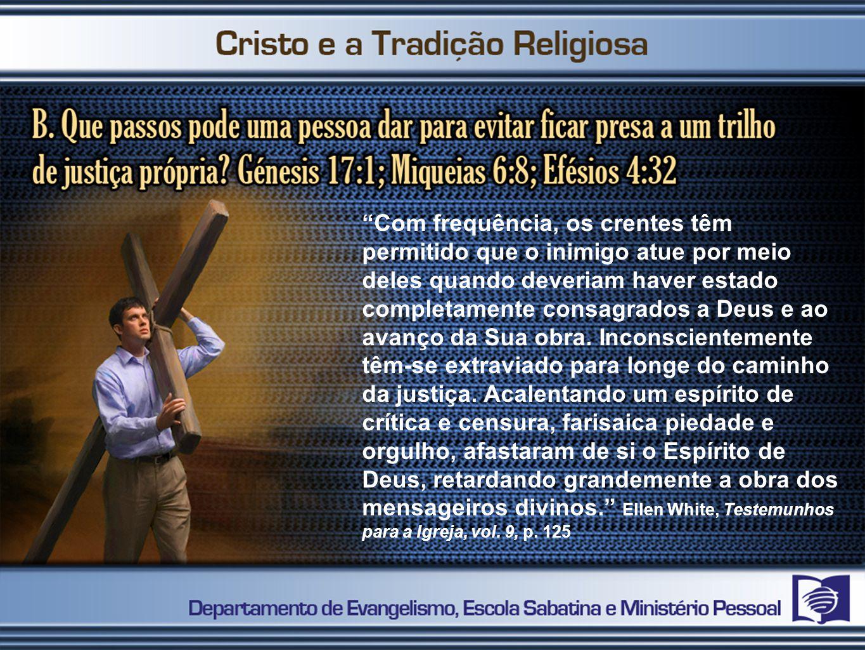 Com frequência, os crentes têm permitido que o inimigo atue por meio deles quando deveriam haver estado completamente consagrados a Deus e ao avanço da Sua obra.