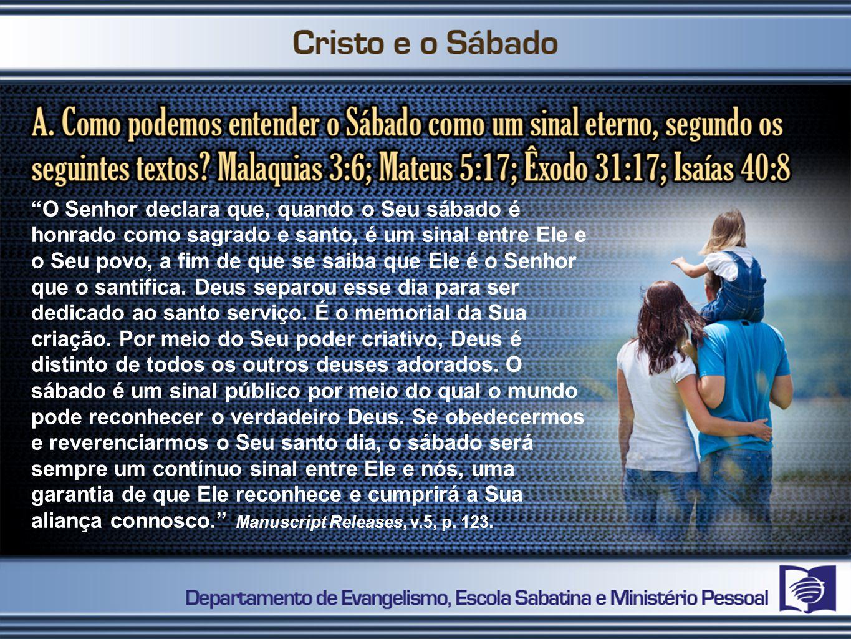 O Senhor declara que, quando o Seu sábado é honrado como sagrado e santo, é um sinal entre Ele e o Seu povo, a fim de que se saiba que Ele é o Senhor que o santifica.