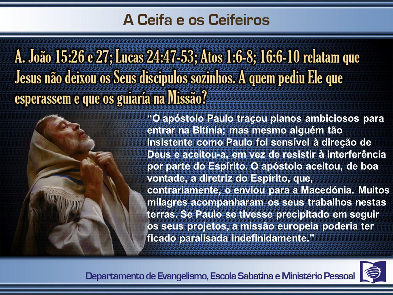 O apóstolo Paulo traçou planos ambiciosos para entrar na Bitínia; mas mesmo alguém tão insistente como Paulo foi sensível à direção de Deus e aceitou-a, em vez de resistir à interferência por parte do Espírito.