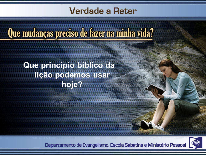 Que princípio bíblico da lição podemos usar hoje