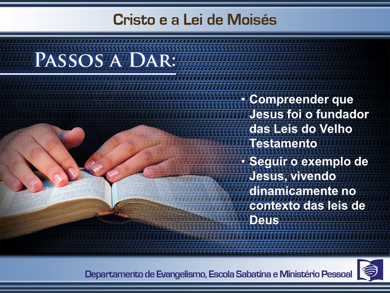 Compreender que Jesus foi o fundador das Leis do Velho Testamento