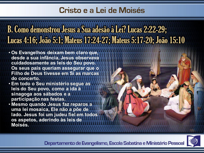 Os Evangelhos deixam bem claro que, desde a sua infância, Jesus observava cuidadosamente as leis do Seu povo. Os seus pais queriam assegurar que o Filho de Deus tivesse em Si as marcas do concerto.