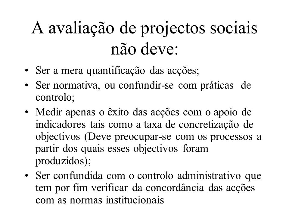 A avaliação de projectos sociais não deve: