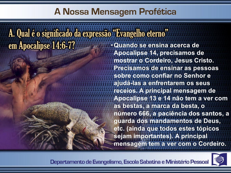 Quando se ensina acerca de Apocalipse 14, precisamos de mostrar o Cordeiro, Jesus Cristo.