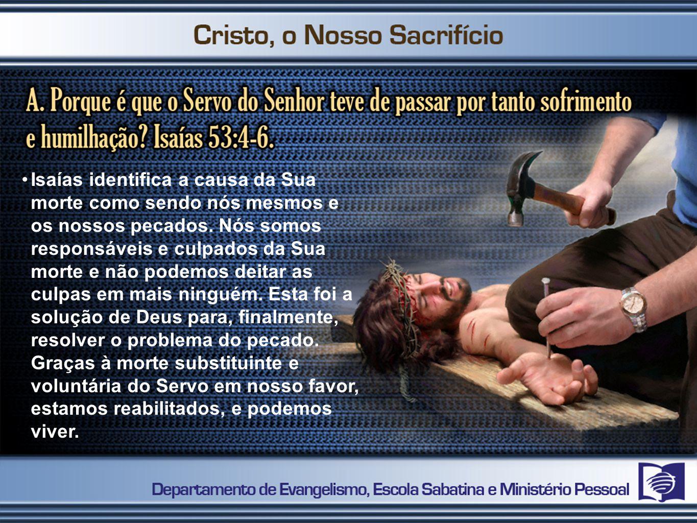Isaías identifica a causa da Sua morte como sendo nós mesmos e os nossos pecados.