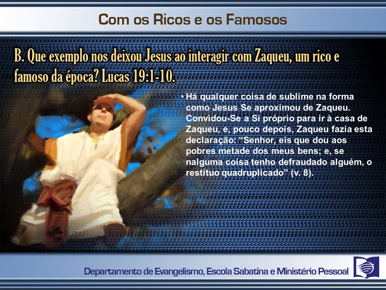 Há qualquer coisa de sublime na forma como Jesus Se aproximou de Zaqueu.