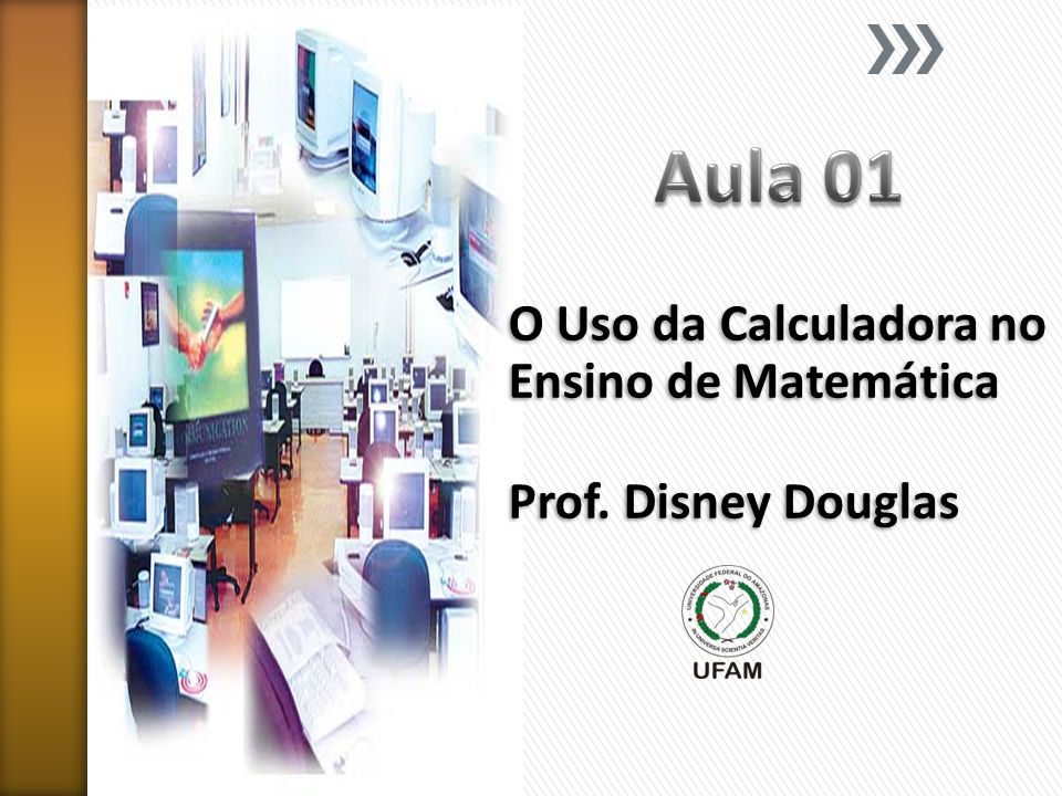 O Uso da Calculadora no Ensino de Matemática Prof. Disney Douglas
