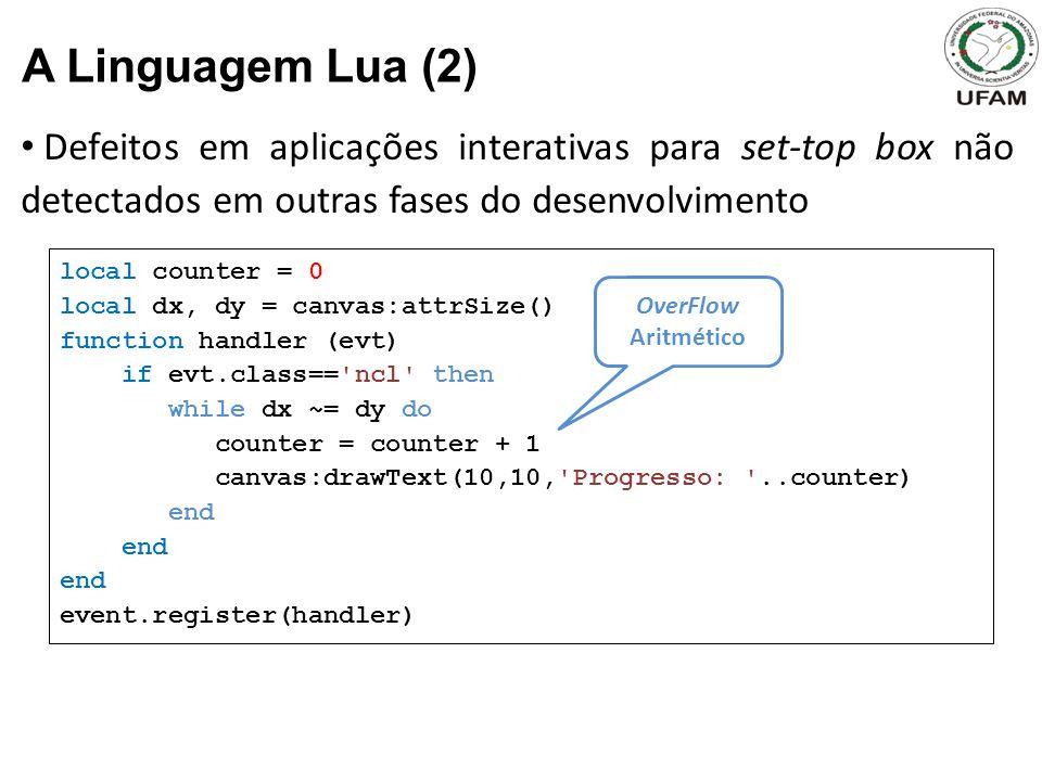 A Linguagem Lua (2) Defeitos em aplicações interativas para set-top box não detectados em outras fases do desenvolvimento.
