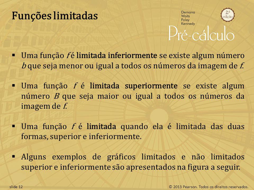 Funções limitadas Uma função f é limitada inferiormente se existe algum número b que seja menor ou igual a todos os números da imagem de f.