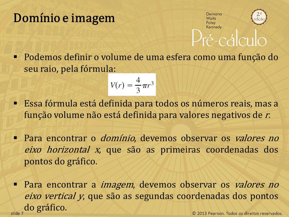 Domínio e imagem Podemos definir o volume de uma esfera como uma função do seu raio, pela fórmula: