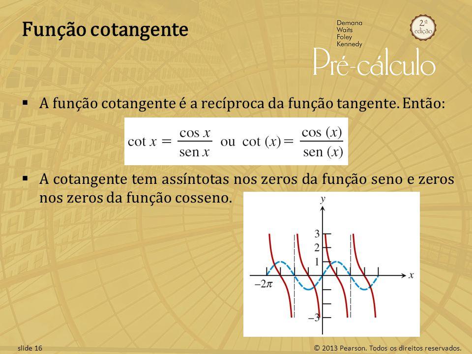 Função cotangente A função cotangente é a recíproca da função tangente. Então: