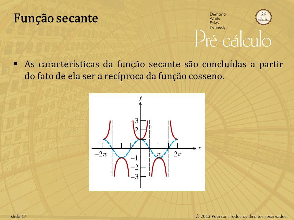 Função secante As características da função secante são concluídas a partir do fato de ela ser a recíproca da função cosseno.
