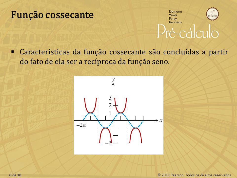 Função cossecante Características da função cossecante são concluídas a partir do fato de ela ser a recíproca da função seno.