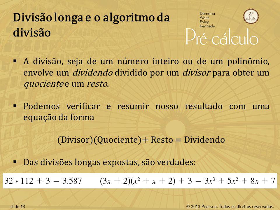 (Divisor)(Quociente)+ Resto = Dividendo