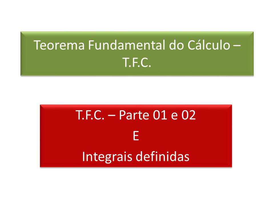 Teorema Fundamental do Cálculo –T.F.C.
