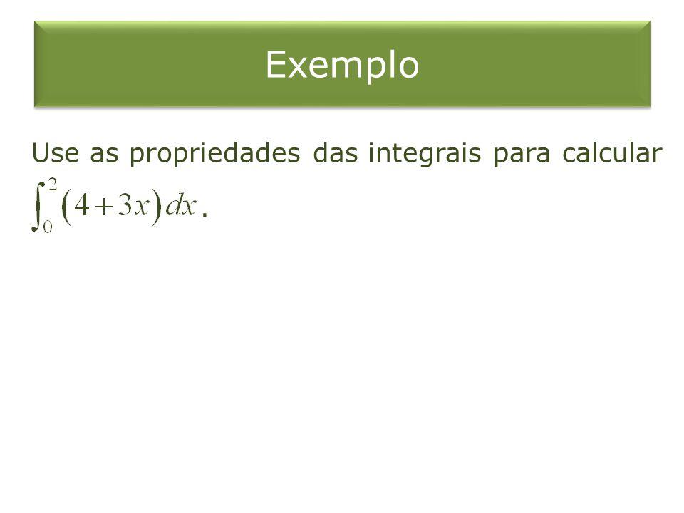 Exemplo Use as propriedades das integrais para calcular .