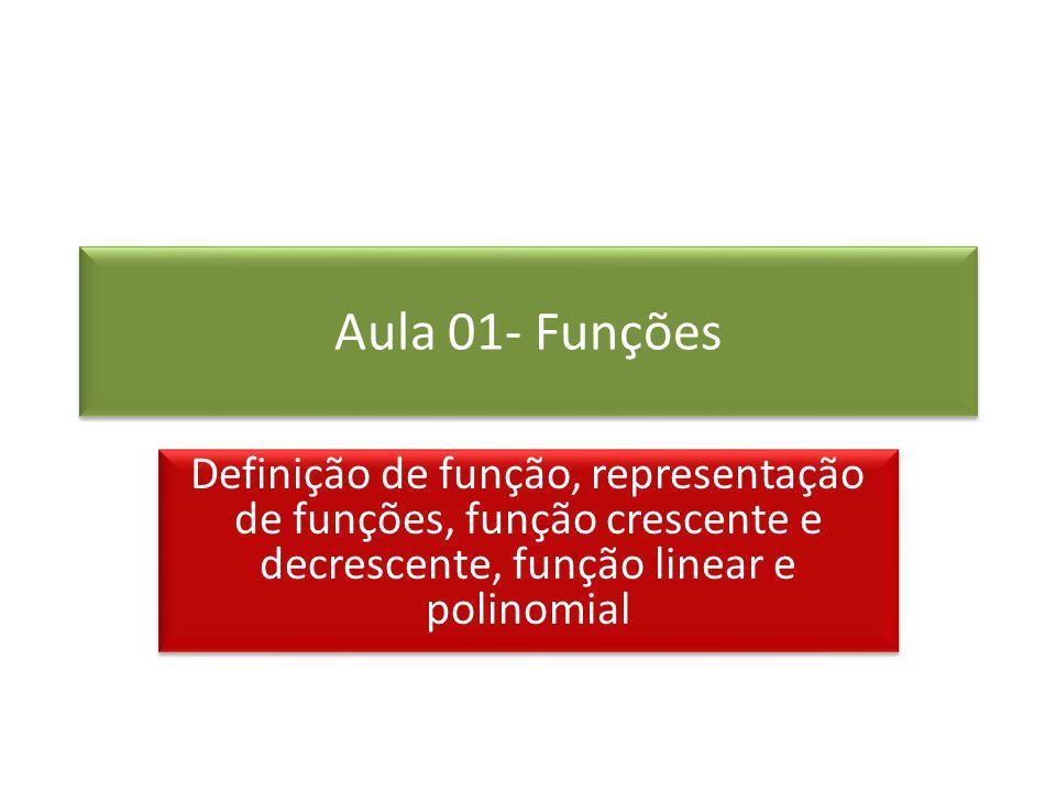 Aula 01- Funções Definição de função, representação de funções, função crescente e decrescente, função linear e polinomial.