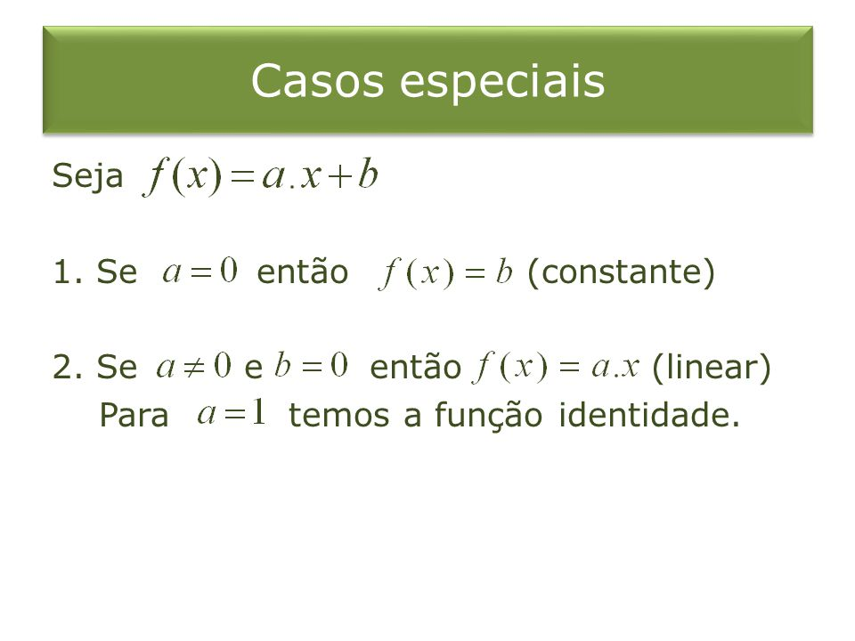 Casos especiais Seja 1. Se então (constante) 2. Se e então (linear) Para temos a função identidade.