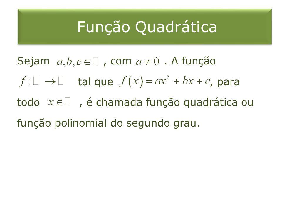 Função Quadrática Sejam , com .