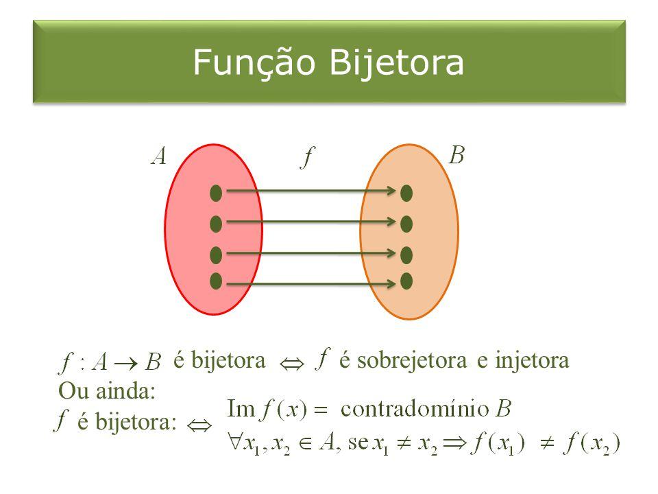 Função Bijetora é bijetora é sobrejetora e injetora Ou ainda: