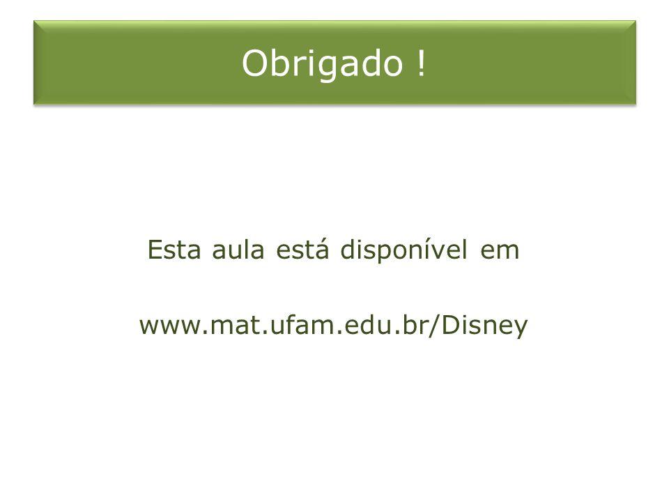 Esta aula está disponível em www.mat.ufam.edu.br/Disney