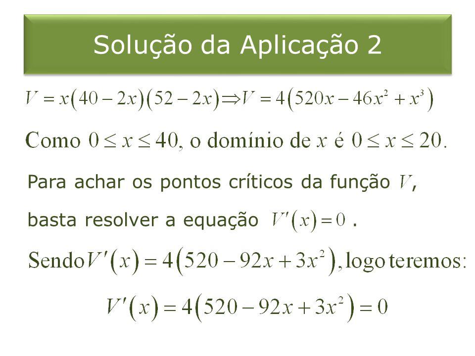 Solução da Aplicação 2 Para achar os pontos críticos da função , basta resolver a equação .