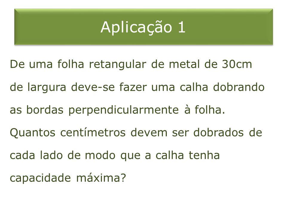 Aplicação 1 De uma folha retangular de metal de 30cm