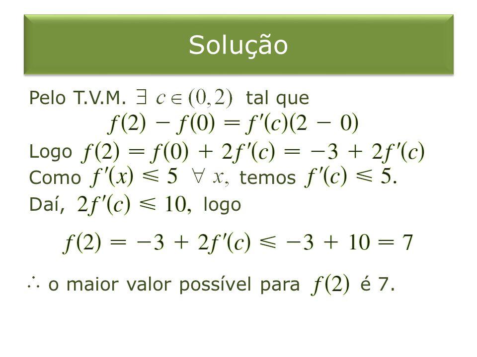 Solução Pelo T.V.M. tal que Logo Como temos Daí, logo o maior valor possível para é 7.
