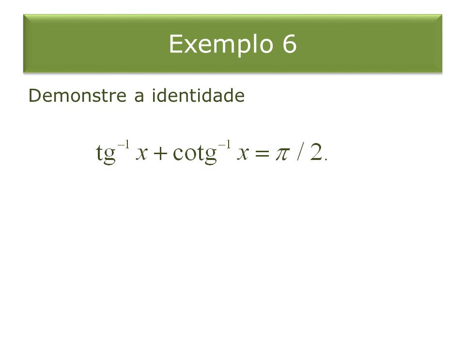 Exemplo 6 Demonstre a identidade