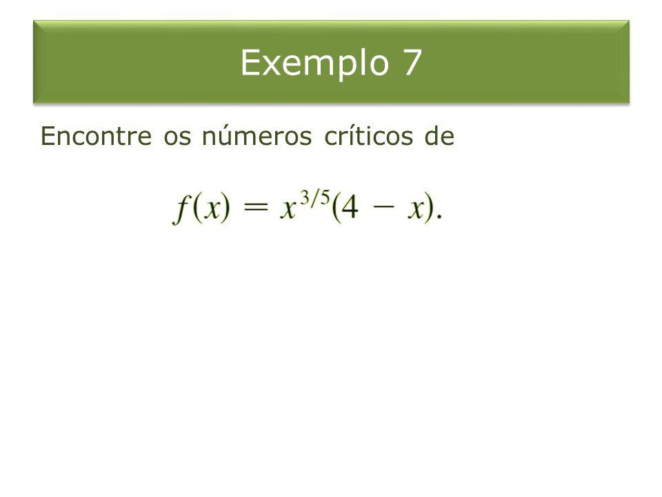 Exemplo 7 Encontre os números críticos de