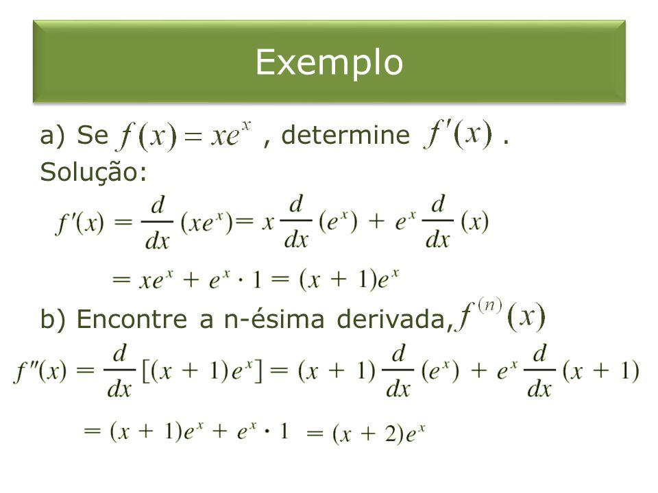 Exemplo Se , determine . Solução: b) Encontre a n-ésima derivada,