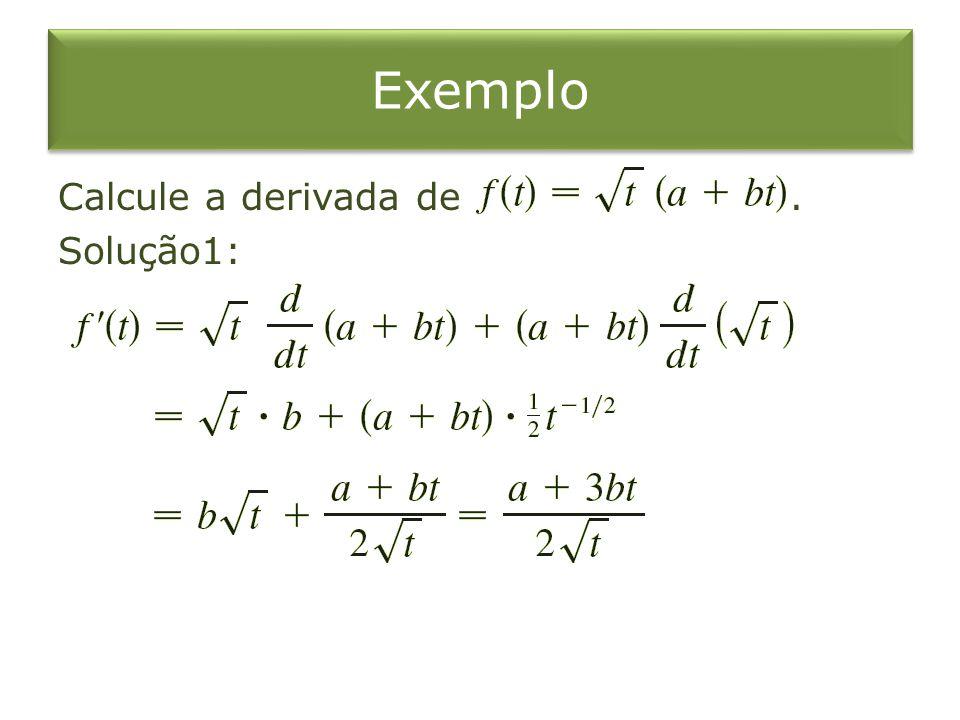 Exemplo Calcule a derivada de . Solução1: