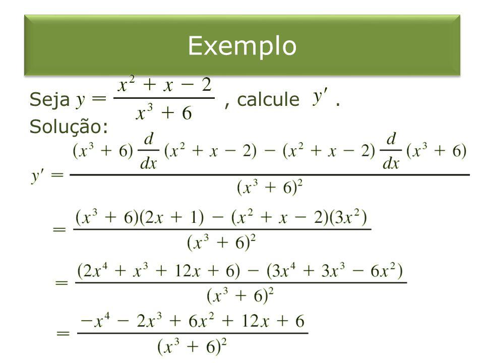 Exemplo Seja , calcule . Solução: