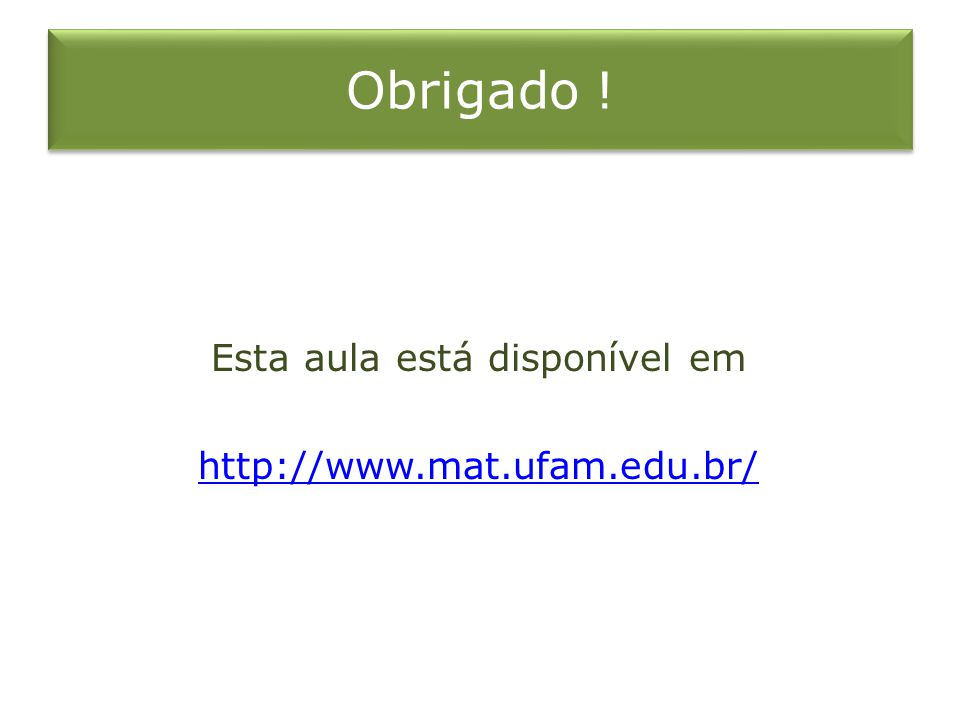 Esta aula está disponível em http://www.mat.ufam.edu.br/