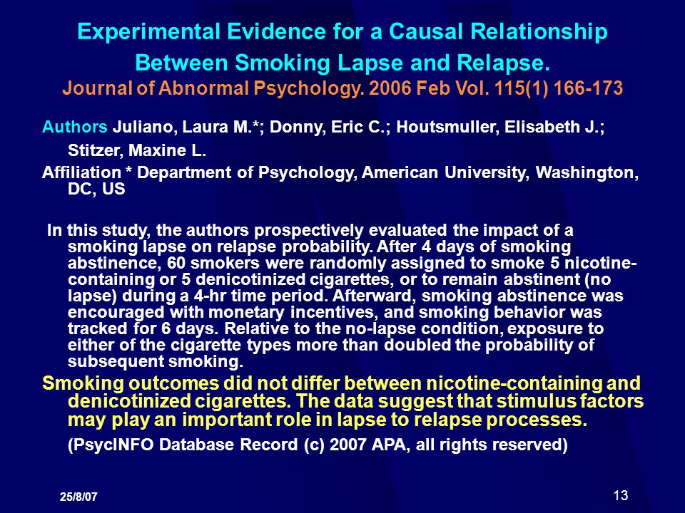 Experimental Evidence for a Causal Relationship Between Smoking Lapse and Relapse. Journal of Abnormal Psychology. 2006 Feb Vol. 115(1) 166-173