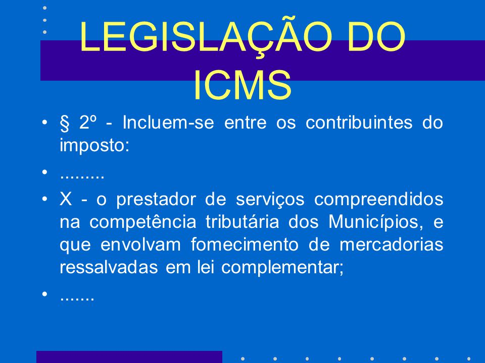 LEGISLAÇÃO DO ICMS § 2º - Incluem-se entre os contribuintes do imposto: .........