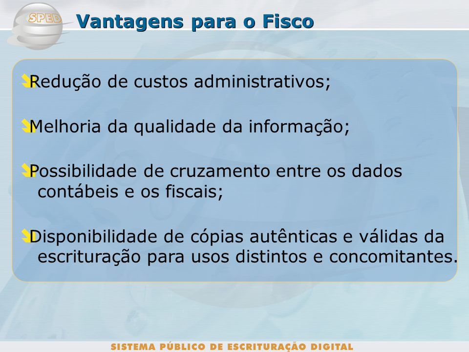 Vantagens para o Fisco Redução de custos administrativos;