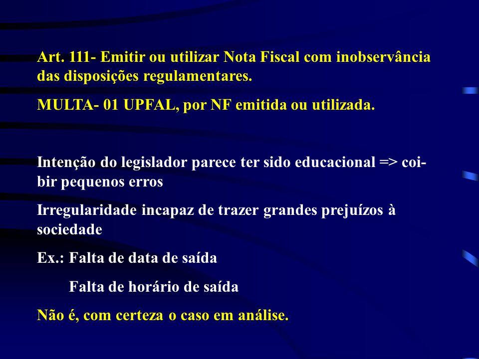 Art. 111- Emitir ou utilizar Nota Fiscal com inobservância das disposições regulamentares.