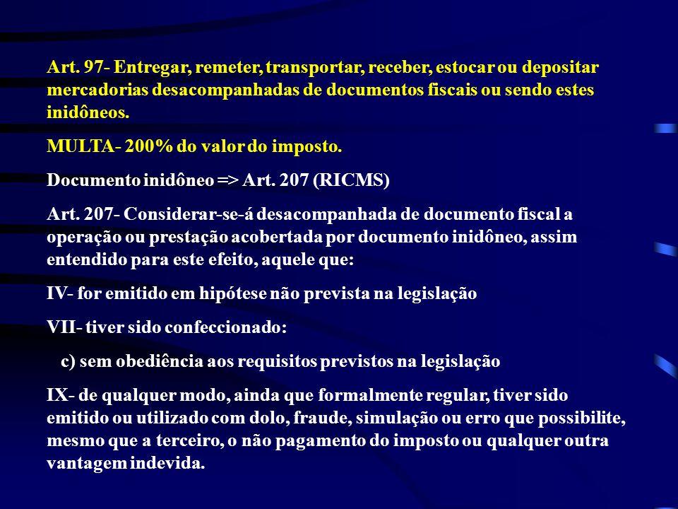 Art. 97- Entregar, remeter, transportar, receber, estocar ou depositar mercadorias desacompanhadas de documentos fiscais ou sendo estes inidôneos.