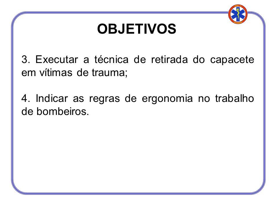 OBJETIVOS 3. Executar a técnica de retirada do capacete em vítimas de trauma; 4.