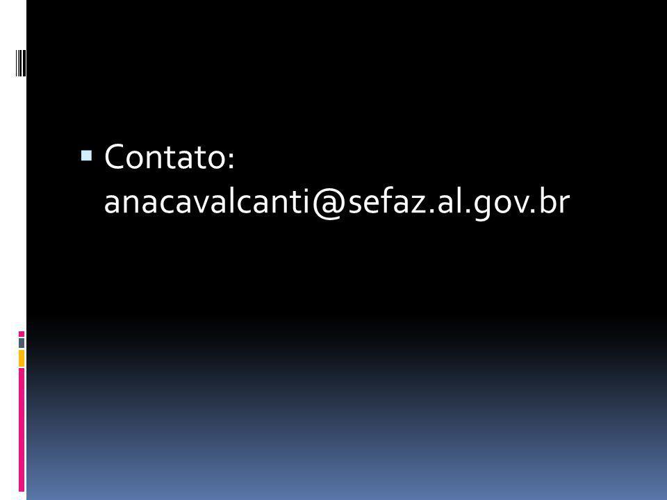 Contato: anacavalcanti@sefaz.al.gov.br