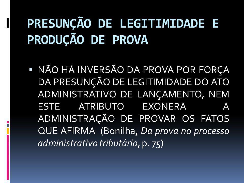 PRESUNÇÃO DE LEGITIMIDADE E PRODUÇÃO DE PROVA