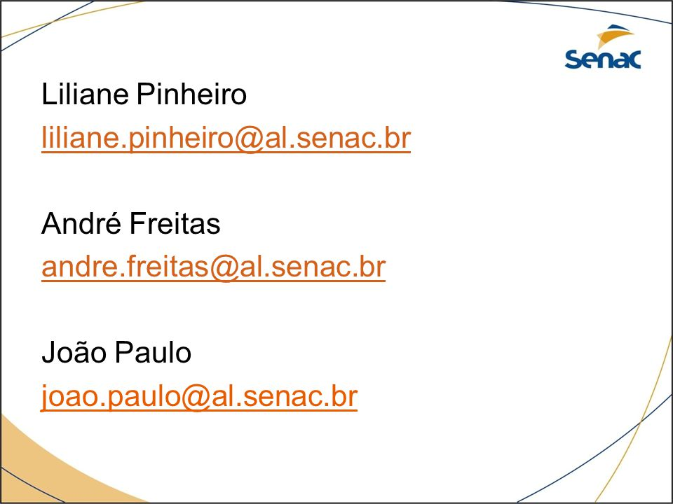 Liliane Pinheiro liliane. pinheiro@al. senac. br André Freitas andre