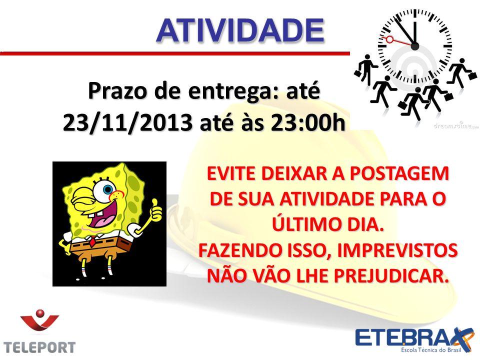 ATIVIDADE Prazo de entrega: até 23/11/2013 até às 23:00h