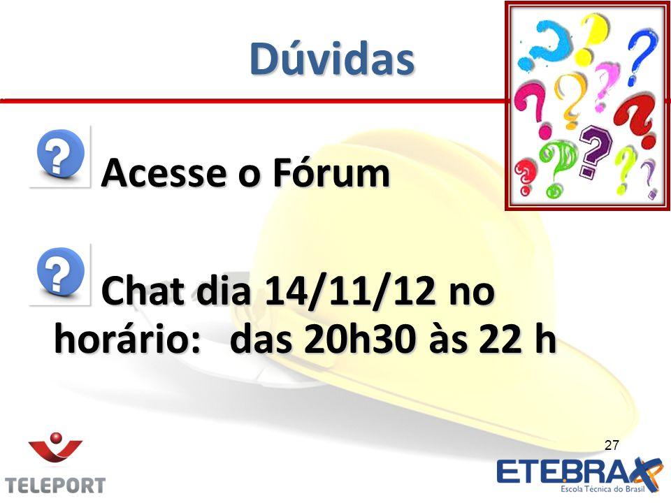 Dúvidas Acesse o Fórum Chat dia 14/11/12 no horário: das 20h30 às 22 h