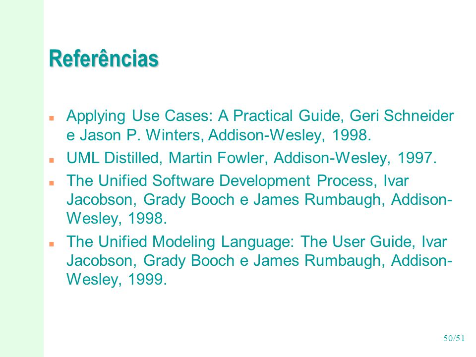 Referências Applying Use Cases: A Practical Guide, Geri Schneider e Jason P. Winters, Addison-Wesley, 1998.